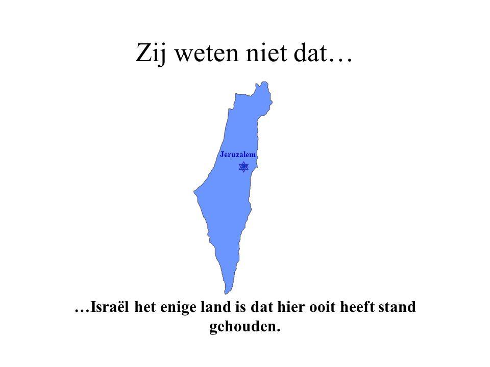 …Israël het enige land is dat hier ooit heeft stand gehouden.