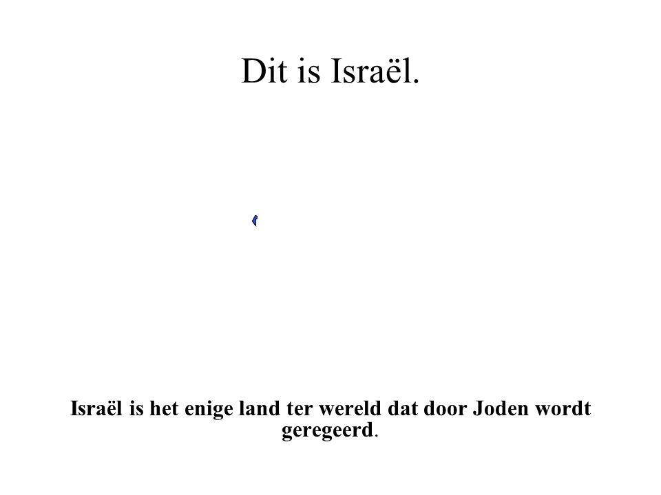 Israël is het enige land ter wereld dat door Joden wordt geregeerd.