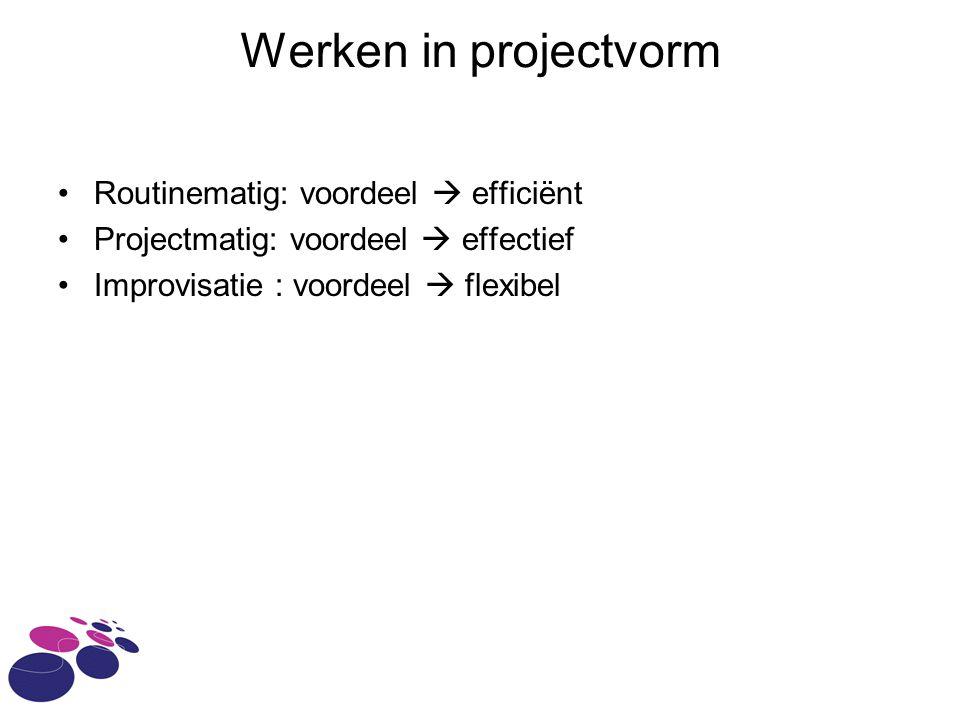 Werken in projectvorm Routinematig: voordeel  efficiënt
