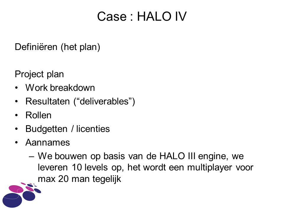 Case : HALO IV Definiëren (het plan) Project plan Work breakdown