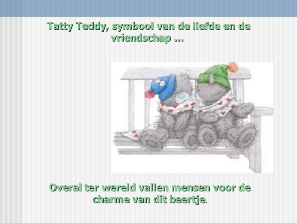 Tatty Teddy, symbool van de liefde en de vriendschap …