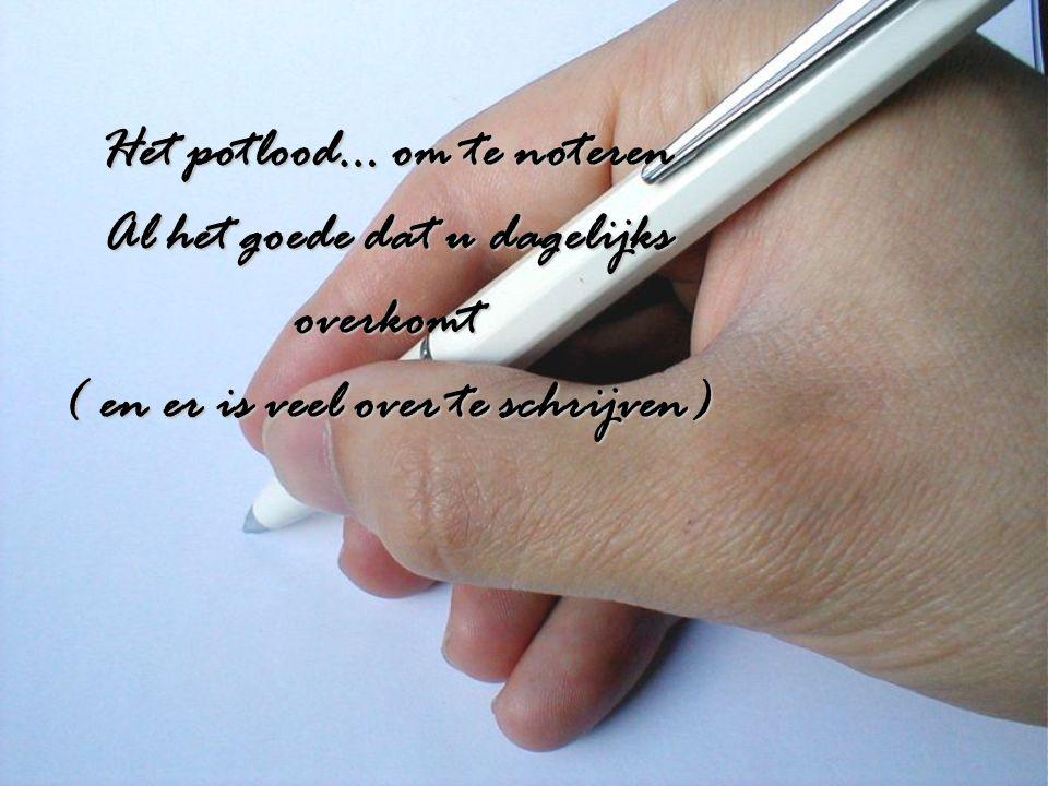 Het potlood… om te noteren Al het goede dat u dagelijks overkomt