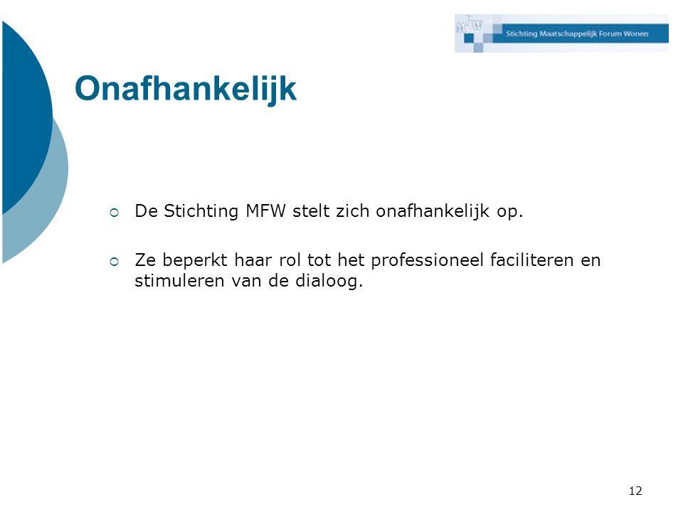 Onafhankelijk De Stichting MFW stelt zich onafhankelijk op.
