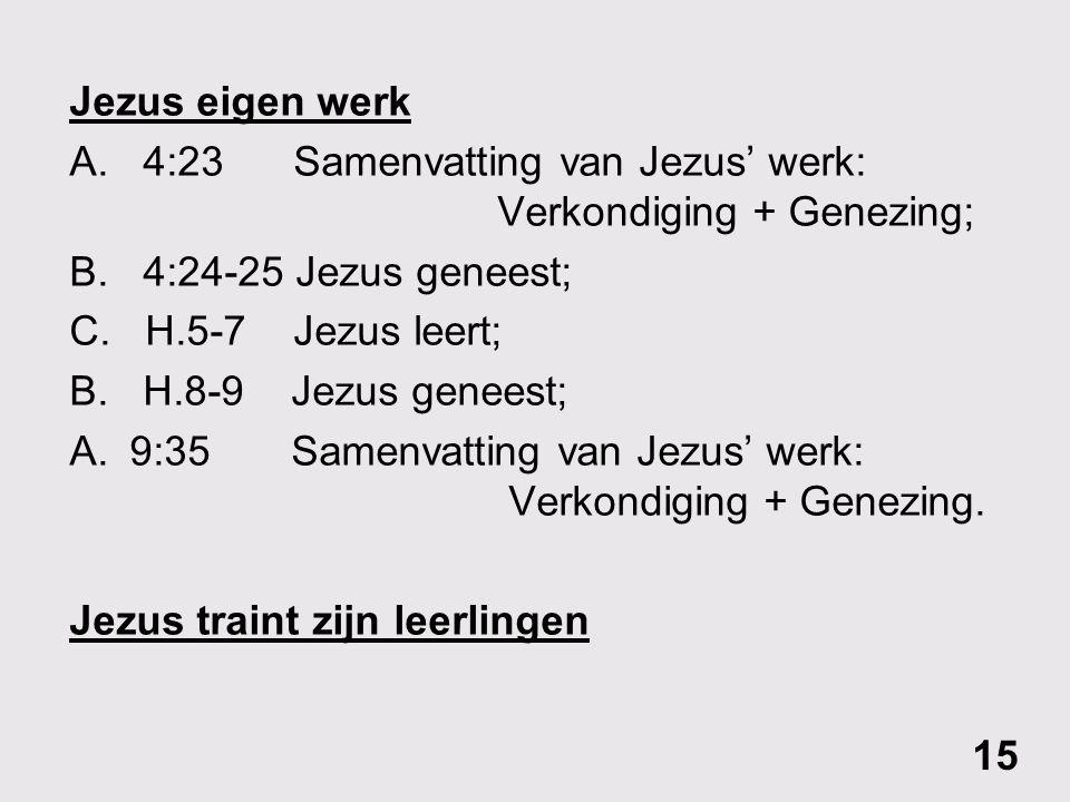 Jezus eigen werk A. 4:23 Samenvatting van Jezus' werk: Verkondiging + Genezing; B. 4:24-25 Jezus geneest;