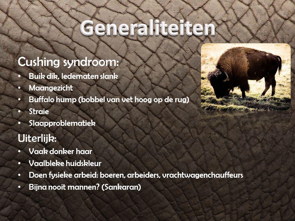 Generaliteiten Cushing syndroom: Uiterlijk: Buik dik, ledematen slank