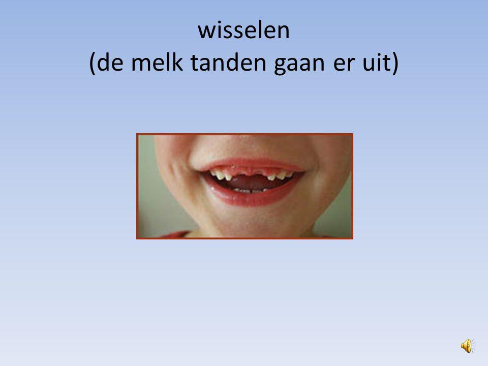 wisselen (de melk tanden gaan er uit)