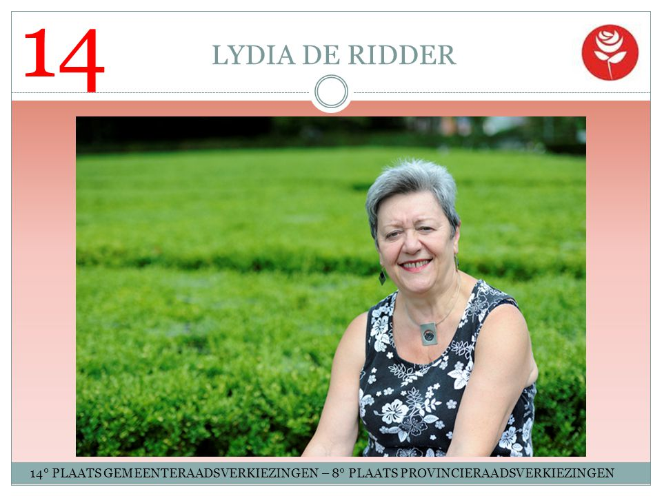 14 LYDIA DE RIDDER 14° PLAATS GEMEENTERAADSVERKIEZINGEN – 8° PLAATS PROVINCIERAADSVERKIEZINGEN