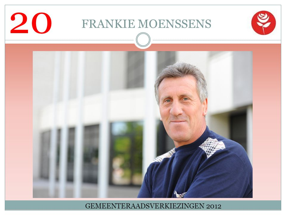 20 FRANKIE MOENSSENS GEMEENTERAADSVERKIEZINGEN 2012