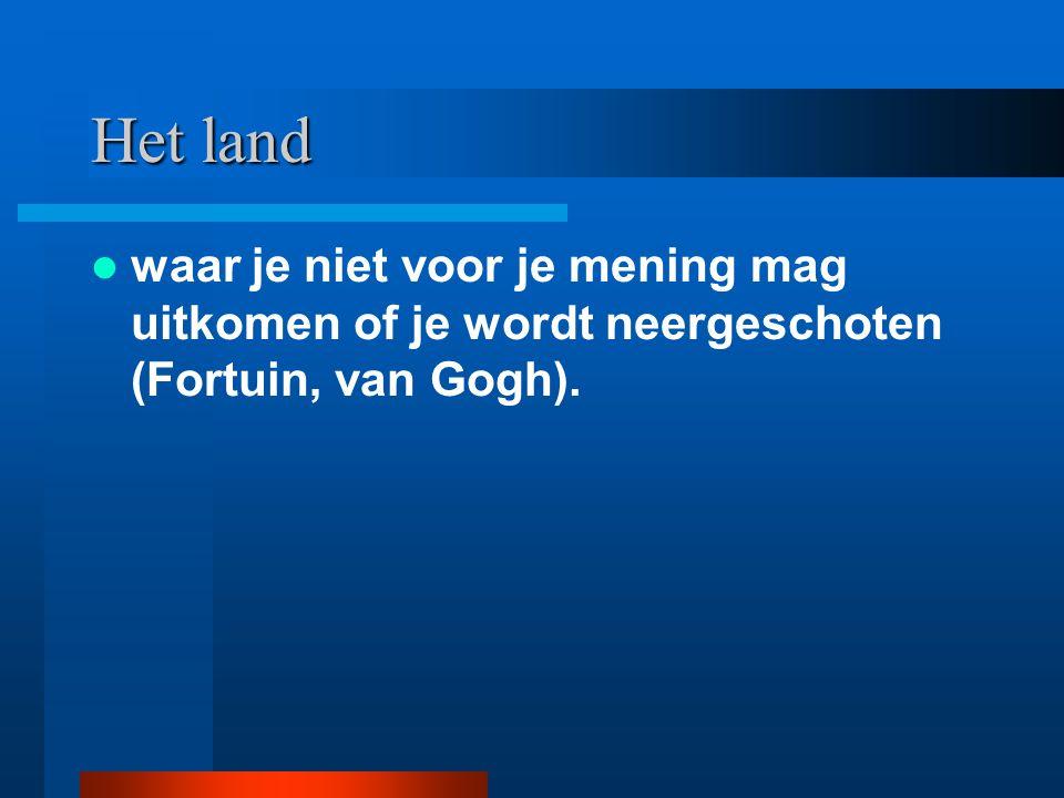 Het land waar je niet voor je mening mag uitkomen of je wordt neergeschoten (Fortuin, van Gogh).