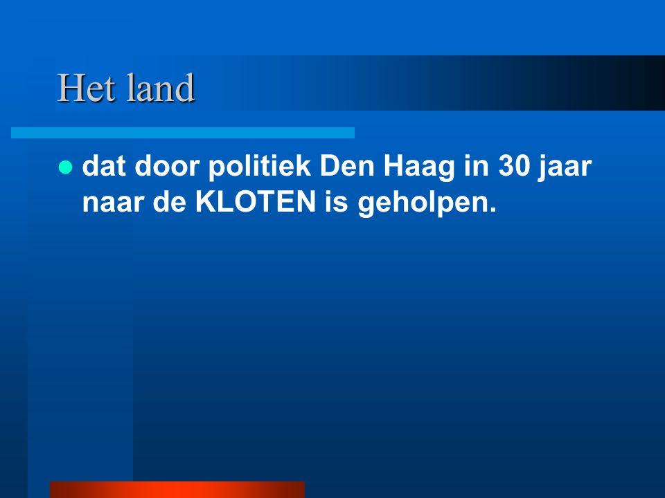 Het land dat door politiek Den Haag in 30 jaar naar de KLOTEN is geholpen.