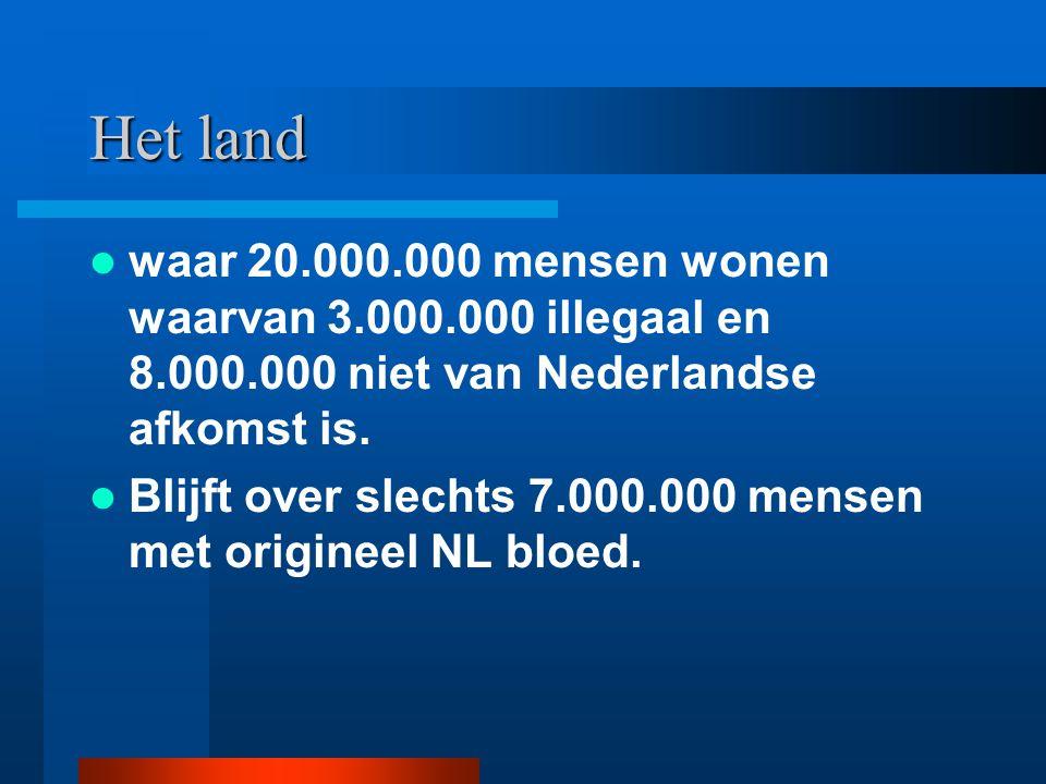 Het land waar 20.000.000 mensen wonen waarvan 3.000.000 illegaal en 8.000.000 niet van Nederlandse afkomst is.