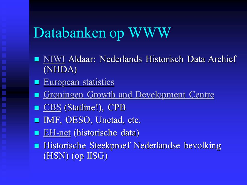 Databanken op WWW NIWI Aldaar: Nederlands Historisch Data Archief (NHDA) European statistics. Groningen Growth and Development Centre.