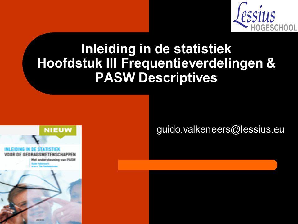 Inleiding in de statistiek Hoofdstuk III Frequentieverdelingen & PASW Descriptives