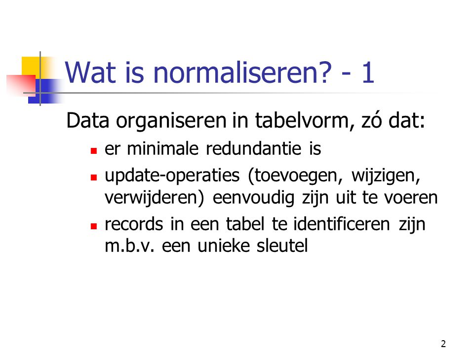 Wat is normaliseren - 1 Data organiseren in tabelvorm, zó dat: