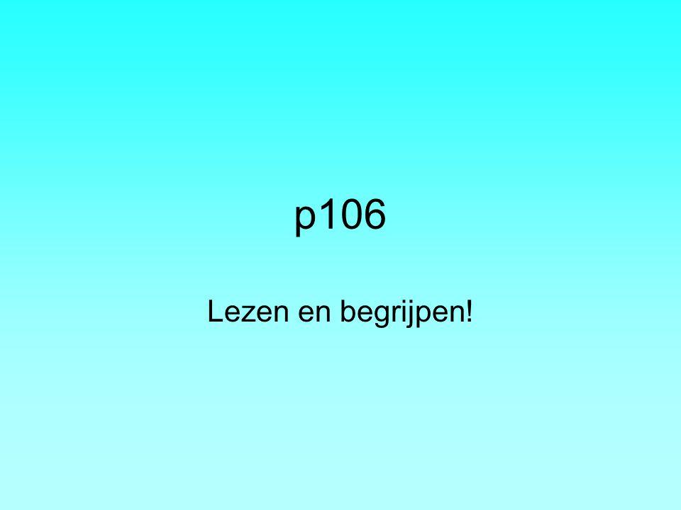 p106 Lezen en begrijpen!