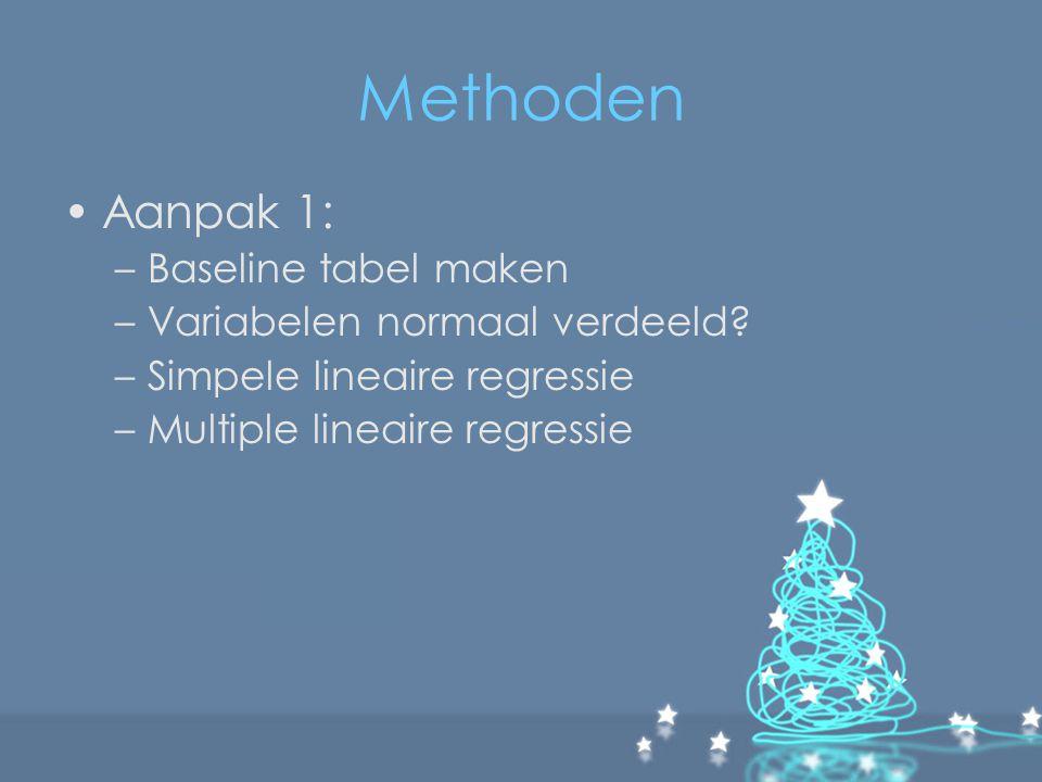 Methoden Aanpak 1: Baseline tabel maken Variabelen normaal verdeeld