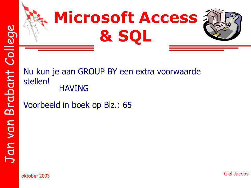 Microsoft Access & SQL Nu kun je aan GROUP BY een extra voorwaarde stellen! HAVING. Voorbeeld in boek op Blz.: 65.