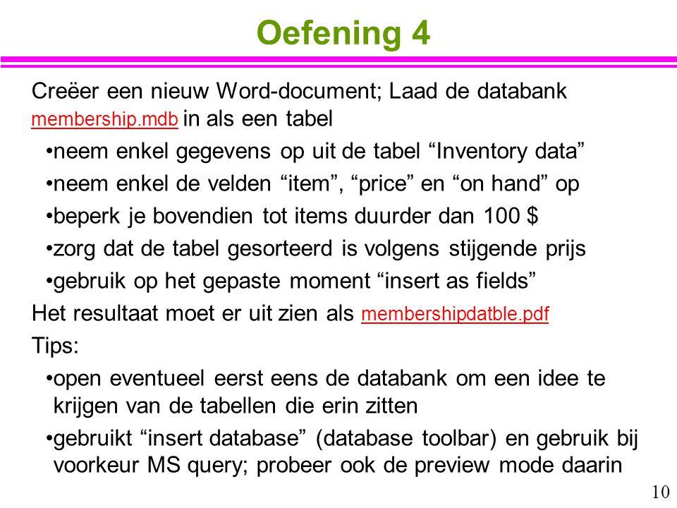 Oefening 4 Creëer een nieuw Word-document; Laad de databank membership.mdb in als een tabel. neem enkel gegevens op uit de tabel Inventory data