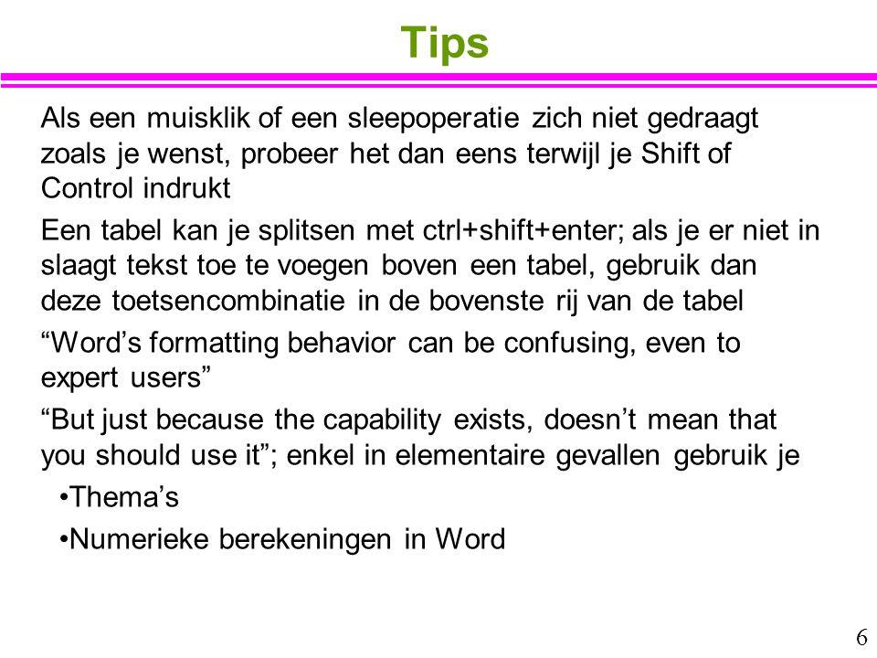 Tips Als een muisklik of een sleepoperatie zich niet gedraagt zoals je wenst, probeer het dan eens terwijl je Shift of Control indrukt.