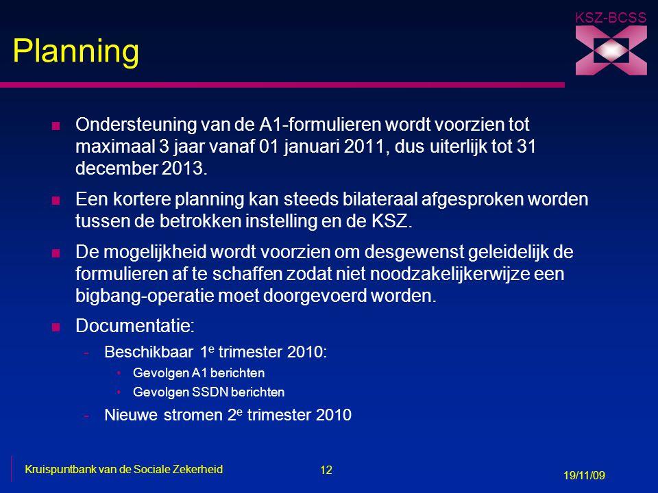 Planning Ondersteuning van de A1-formulieren wordt voorzien tot maximaal 3 jaar vanaf 01 januari 2011, dus uiterlijk tot 31 december 2013.