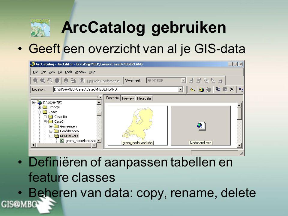 ArcCatalog gebruiken Geeft een overzicht van al je GIS-data