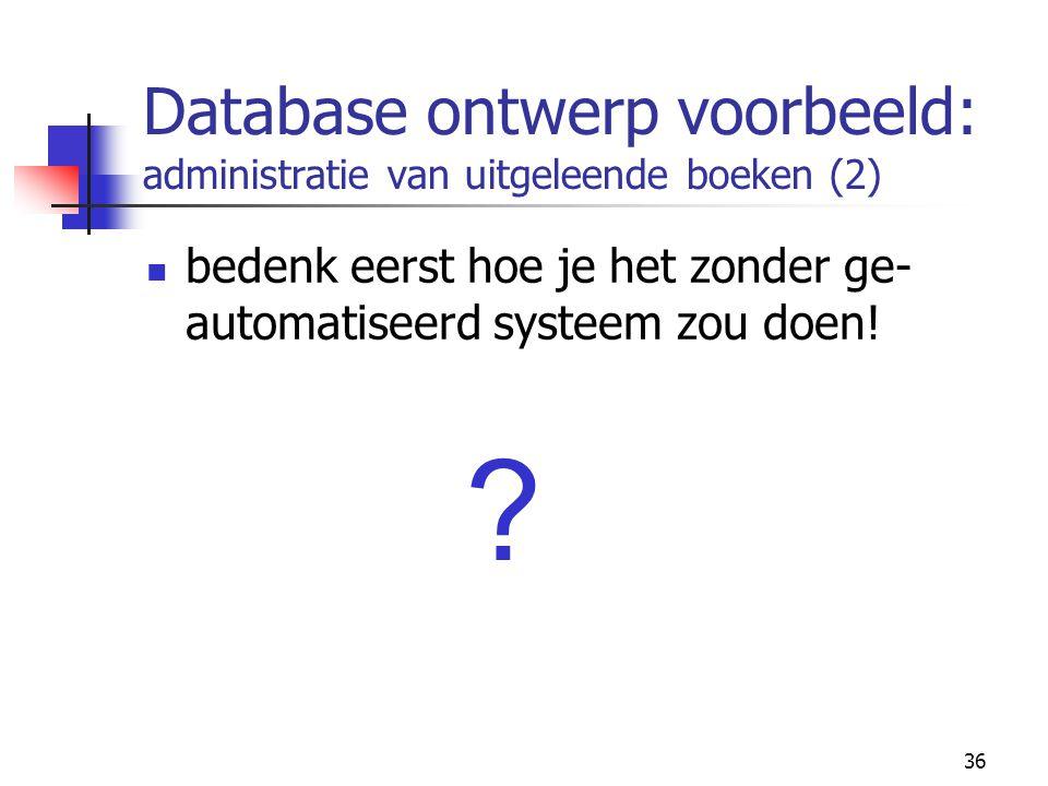 Database ontwerp voorbeeld: administratie van uitgeleende boeken (2)