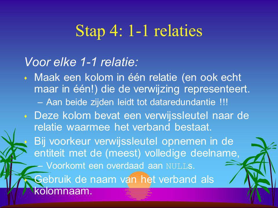 Stap 4: 1-1 relaties Voor elke 1-1 relatie: