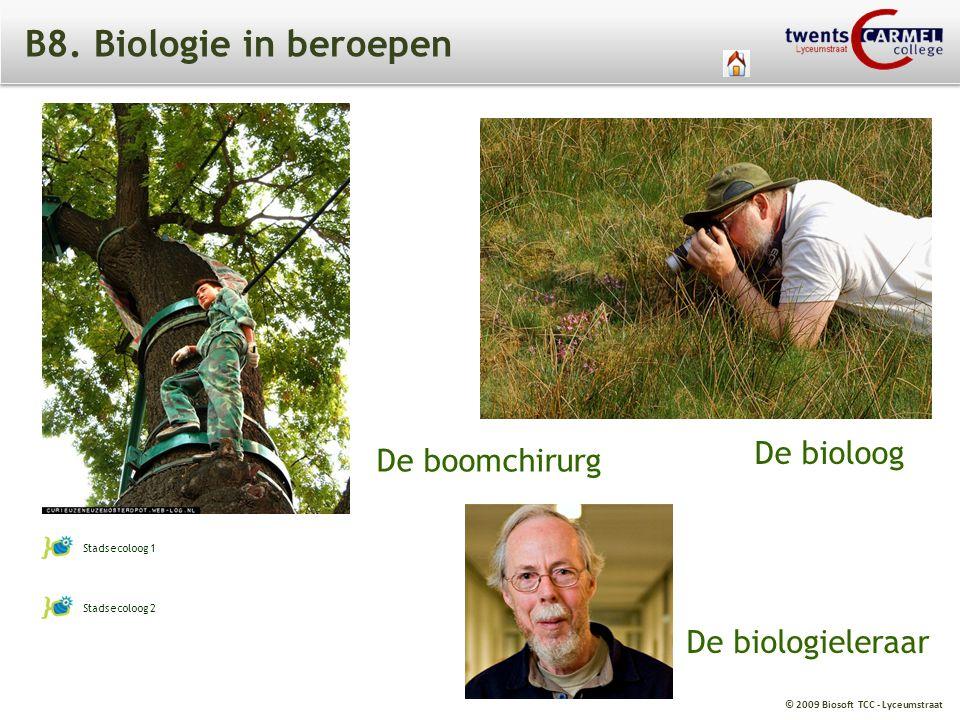 B8. Biologie in beroepen De bioloog De boomchirurg De biologieleraar