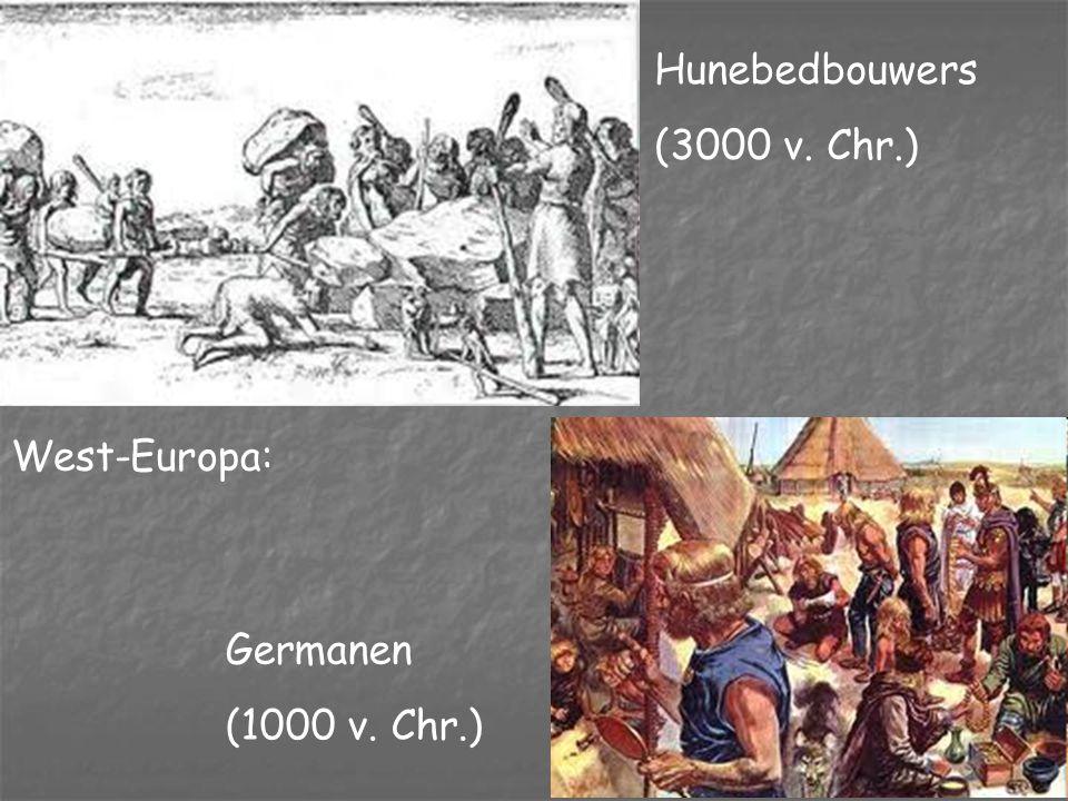 Hunebedbouwers (3000 v. Chr.) West-Europa: Germanen (1000 v. Chr.)