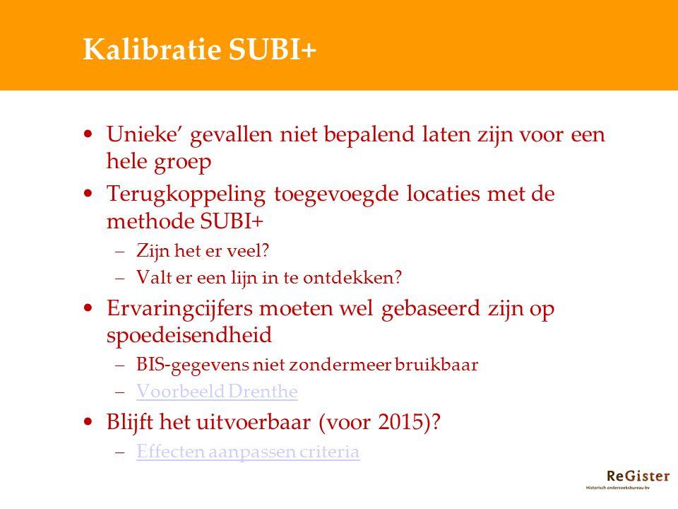Kalibratie SUBI+ Unieke' gevallen niet bepalend laten zijn voor een hele groep. Terugkoppeling toegevoegde locaties met de methode SUBI+