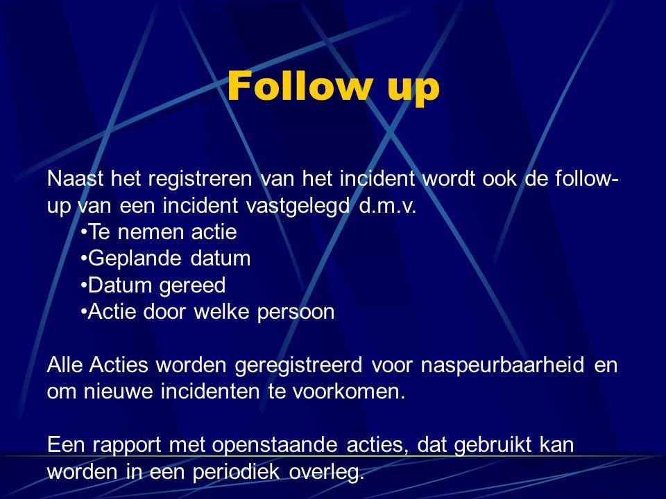 Follow up Naast het registreren van het incident wordt ook de follow-up van een incident vastgelegd d.m.v.
