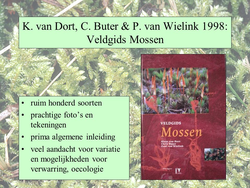 K. van Dort, C. Buter & P. van Wielink 1998: Veldgids Mossen
