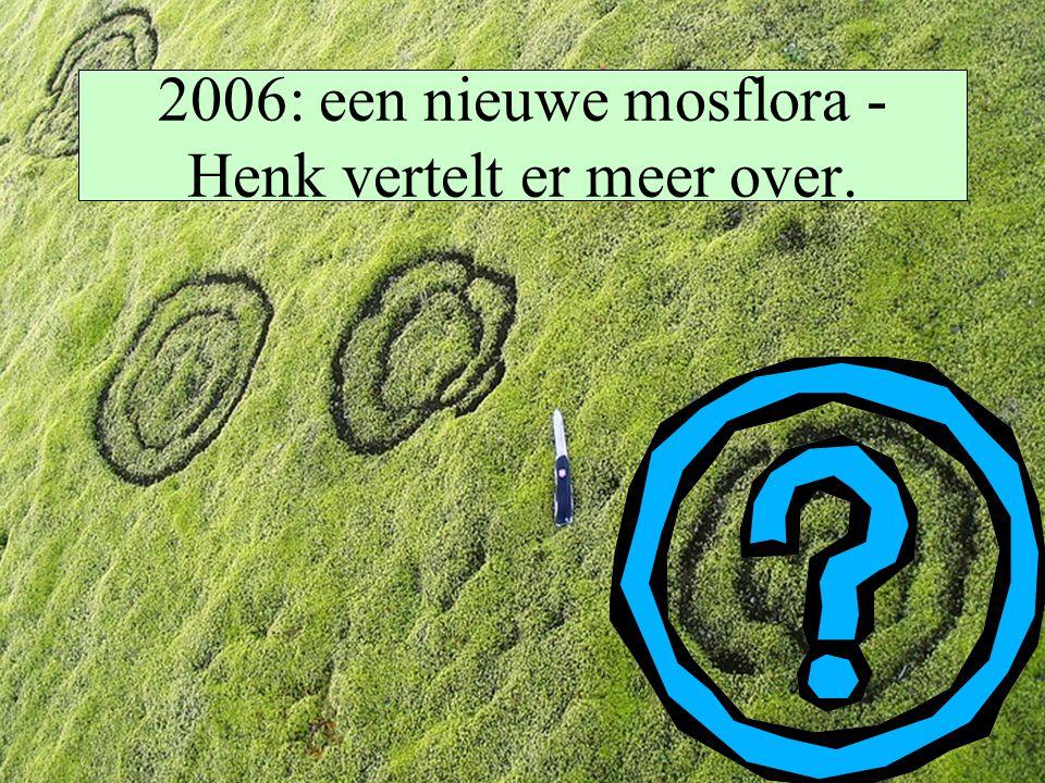2006: een nieuwe mosflora - Henk vertelt er meer over.