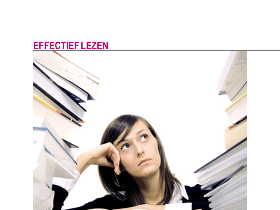 Effectief lezen Doelgericht Weet wat je zoekt Efficiënt Lees in fasen
