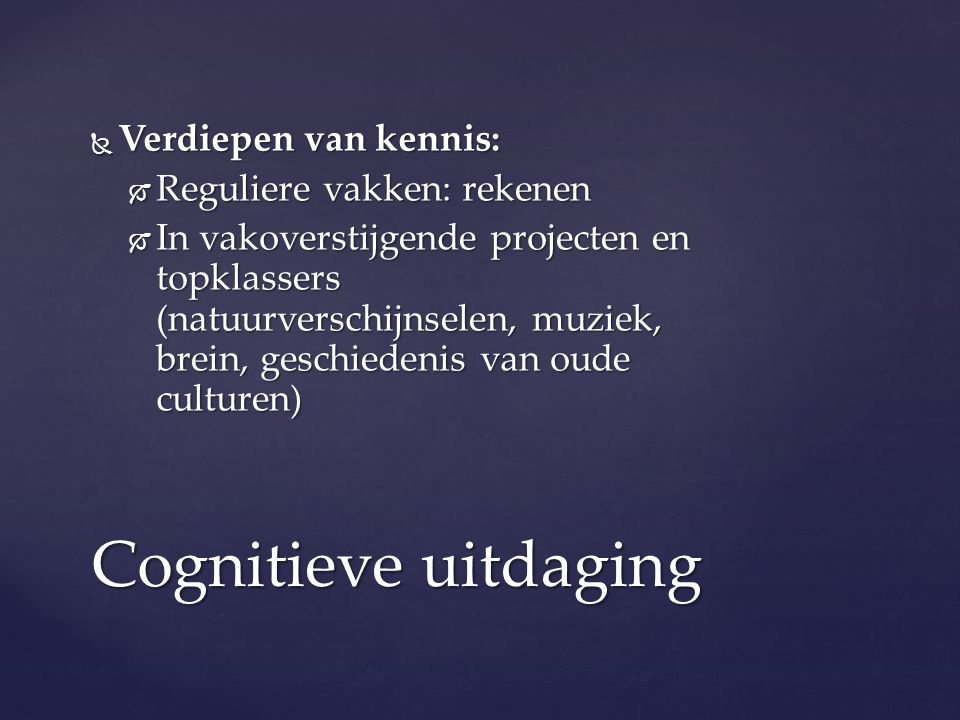 Cognitieve uitdaging Verdiepen van kennis: Reguliere vakken: rekenen