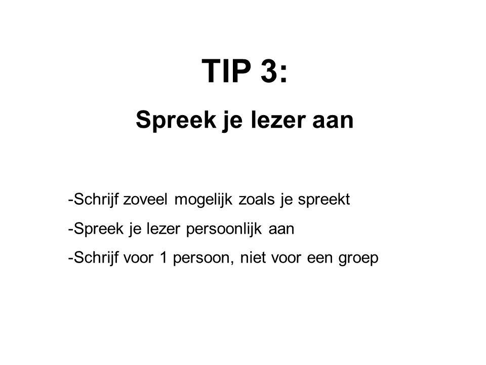 TIP 3: Spreek je lezer aan Schrijf zoveel mogelijk zoals je spreekt