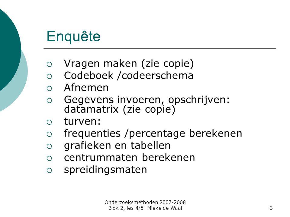 Onderzoeksmethoden 2007-2008 Blok 2, les 4/5 Mieke de Waal