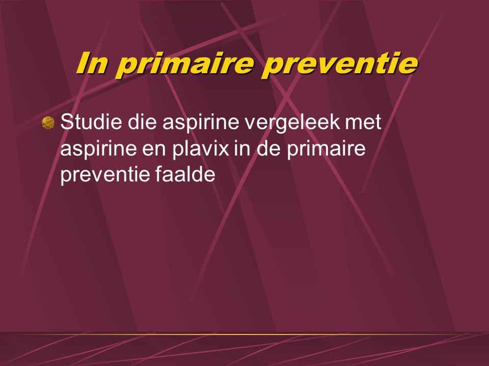 In primaire preventie Studie die aspirine vergeleek met aspirine en plavix in de primaire preventie faalde.