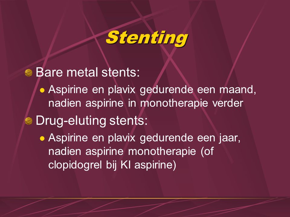 Stenting Bare metal stents: Drug-eluting stents: