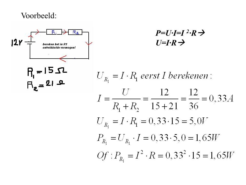 Voorbeeld: P=U∙I=I 2∙R U=I∙R