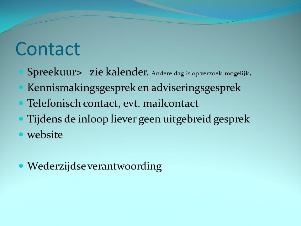 Contact Spreekuur> zie kalender. Andere dag is op verzoek mogelijk.