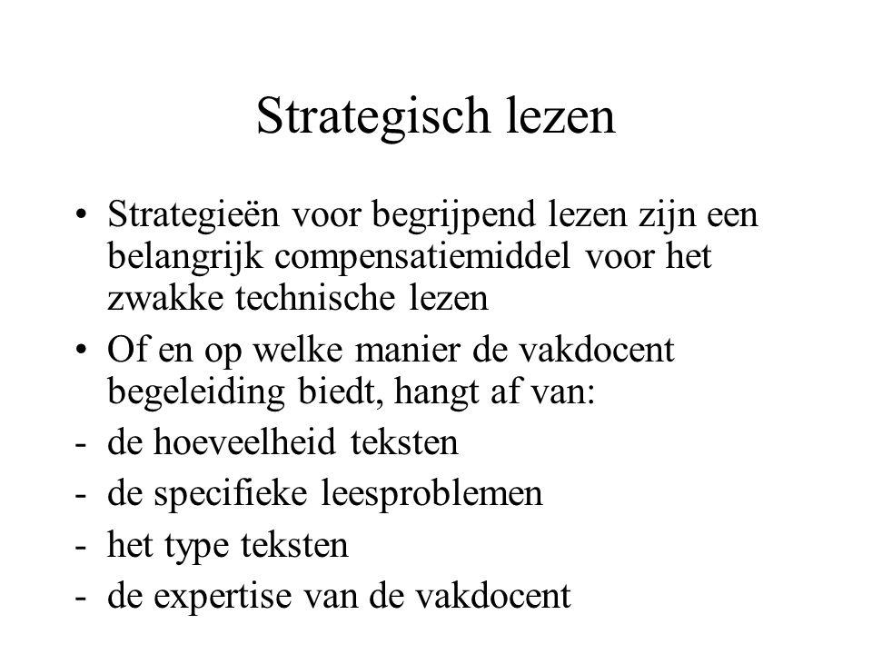 Strategisch lezen Strategieën voor begrijpend lezen zijn een belangrijk compensatiemiddel voor het zwakke technische lezen.