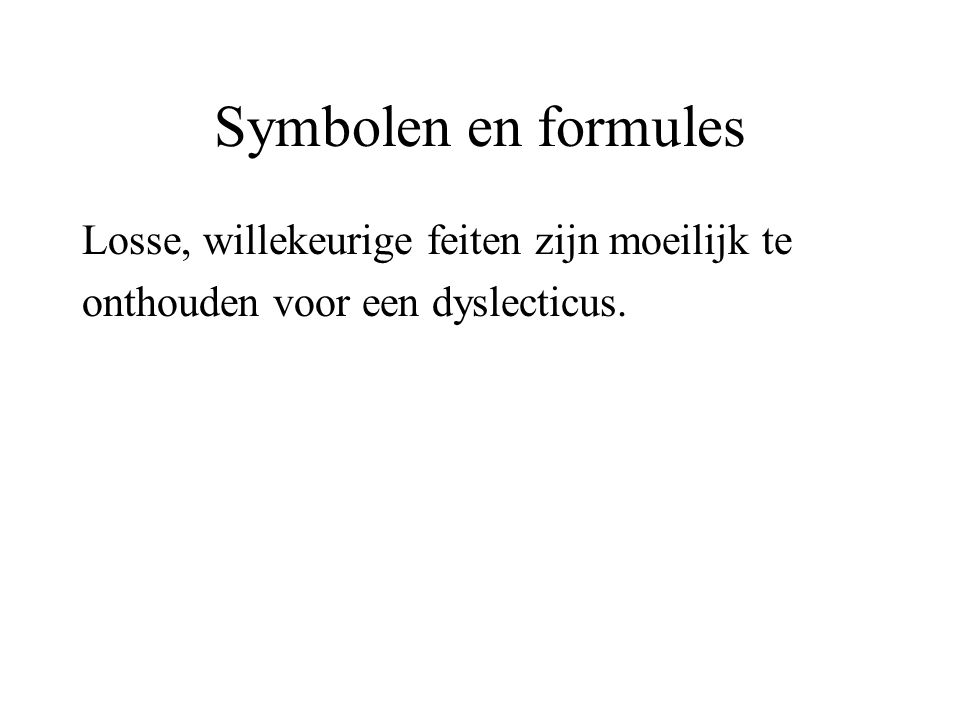 Symbolen en formules Losse, willekeurige feiten zijn moeilijk te