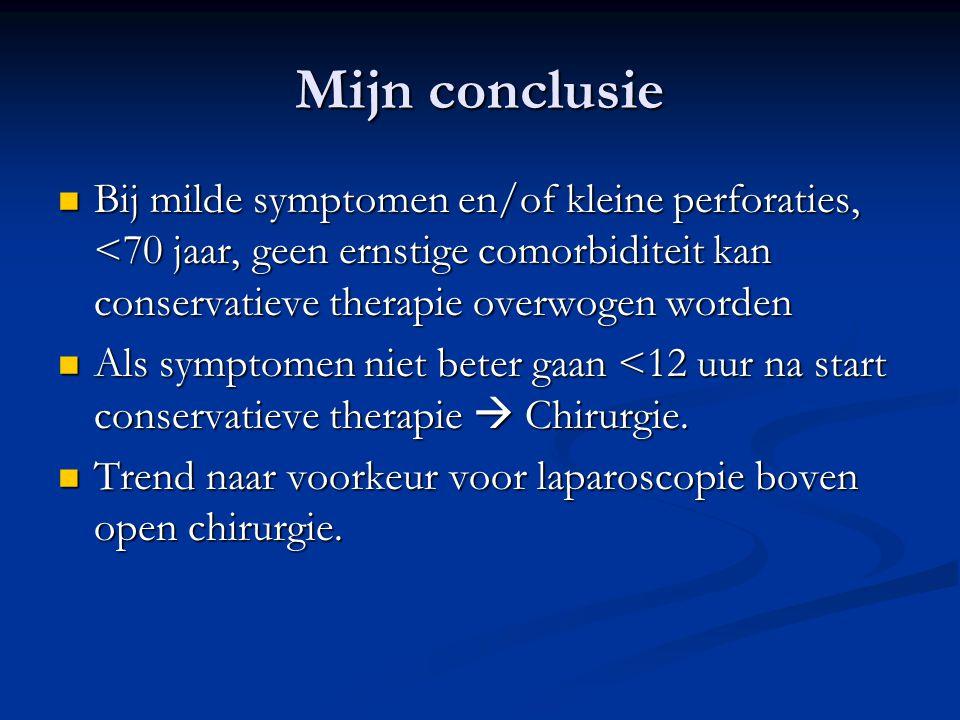 Mijn conclusie Bij milde symptomen en/of kleine perforaties, <70 jaar, geen ernstige comorbiditeit kan conservatieve therapie overwogen worden.