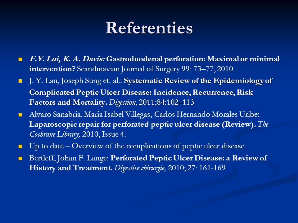 Referenties F.Y. Lui, K. A. Davis: Gastroduodenal perforation: Maximal or minimal intervention Scandinavian Journal of Surgery 99: 73–77, 2010.