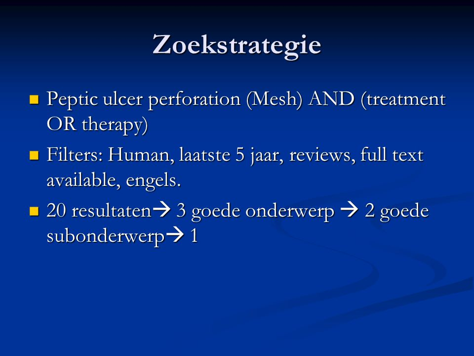 Zoekstrategie Peptic ulcer perforation (Mesh) AND (treatment OR therapy) Filters: Human, laatste 5 jaar, reviews, full text available, engels.