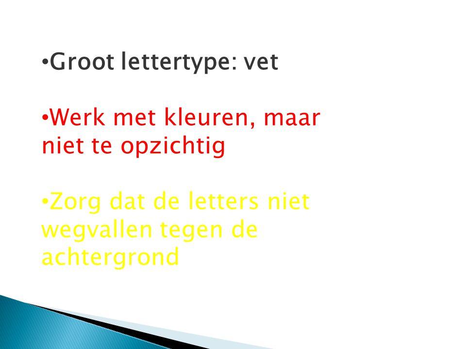 Groot lettertype: vet Werk met kleuren, maar niet te opzichtig.