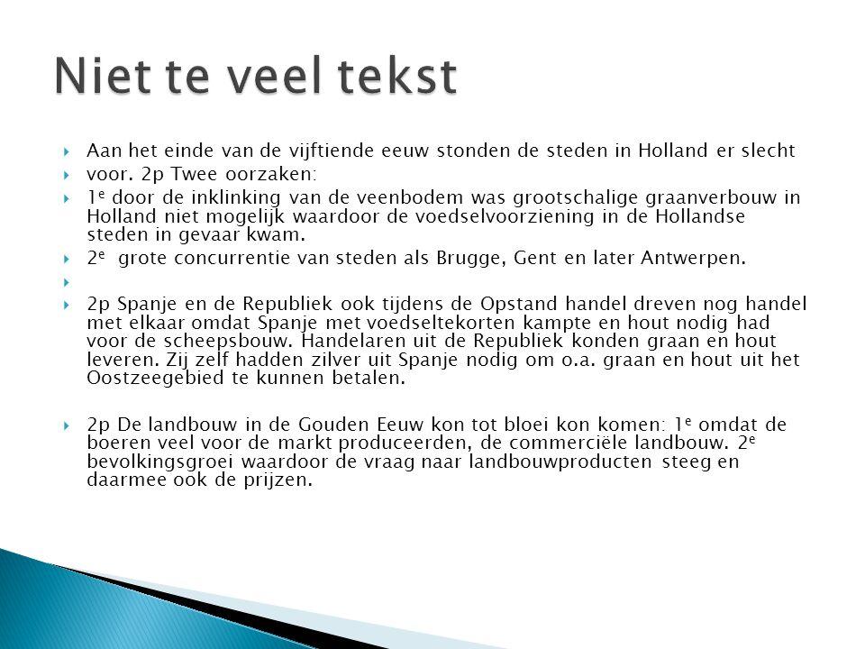 Niet te veel tekst Aan het einde van de vijftiende eeuw stonden de steden in Holland er slecht. voor. 2p Twee oorzaken: