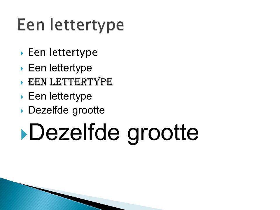Een lettertype Een lettertype Dezelfde grootte