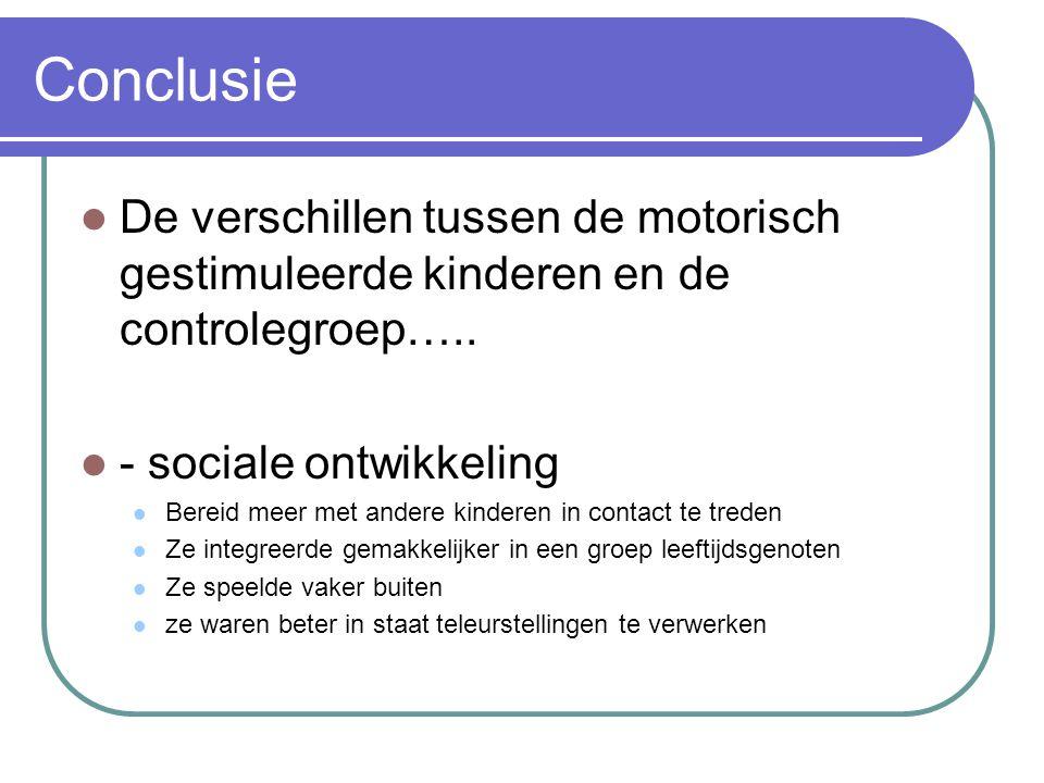 Conclusie De verschillen tussen de motorisch gestimuleerde kinderen en de controlegroep….. - sociale ontwikkeling.